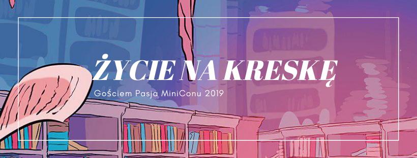 Życie na kreskę gościem Pasja MiniConu 2019