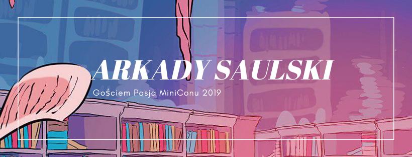 Arkady Saulski gościem Pasja MiniConu 2019