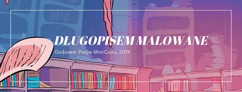 Długopisem Malowane gościem Pasja MiniConu 2019