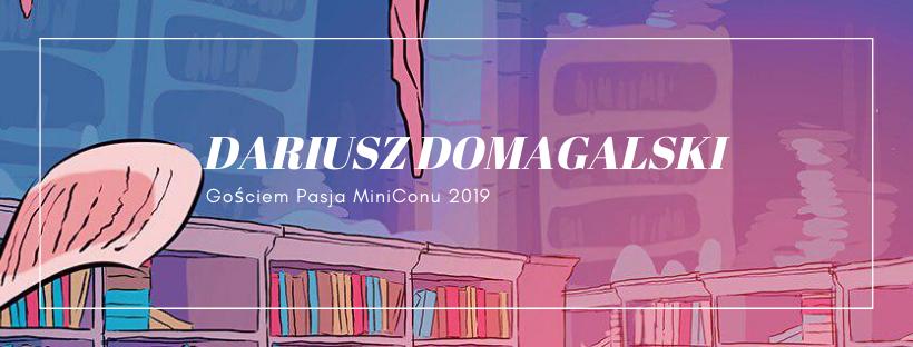 Dariusz Domagalski gościem Pasja MiniConu 2019
