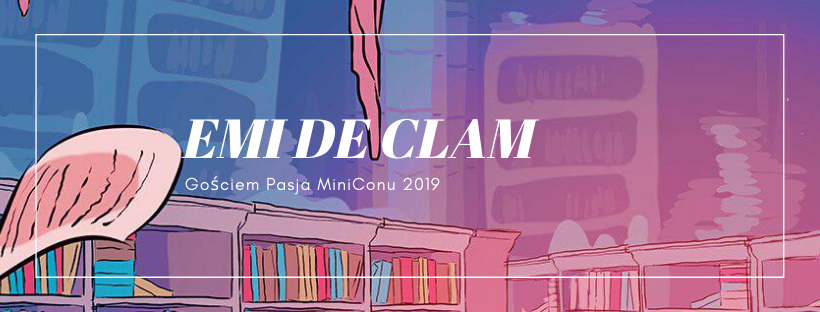Emi de Clam gościem Pasja MiniConu 2019