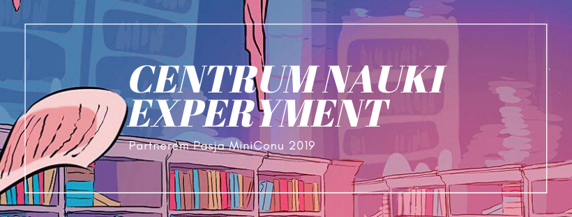 Centrum Nauki Experyment partnerem Pasja MiniConu 2019