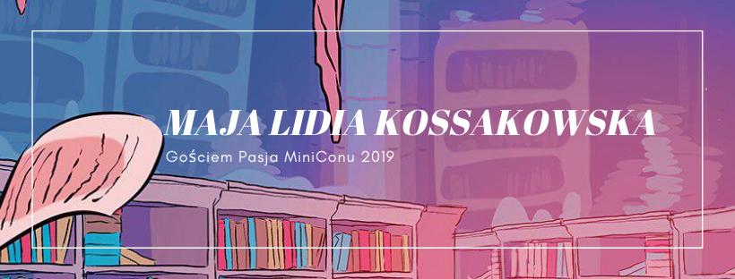 Maja Lidia Kossakowska gościem Pasja MiniConu 2019