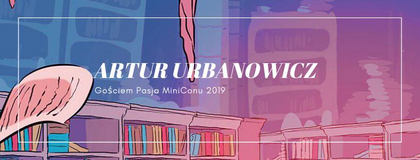 Artur Urbanowicz gościem Pasja MiniConu 2019