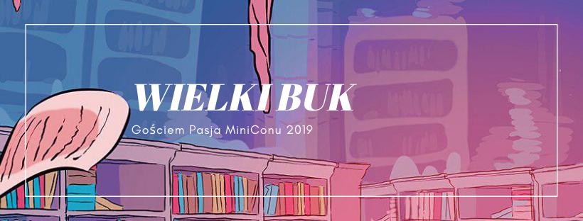 Wielki Buk gościem Pasja MiniConu 2019